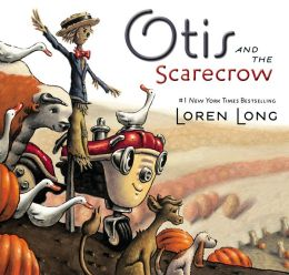 Otis and the Scarecrow by Loren Long~ Review