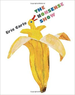 Book Spotlight~ The Nonsense Show by Eric Carle